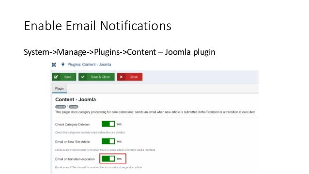 Enable Email Notifications System->Manage->Plugins->Content – Joomla plugin