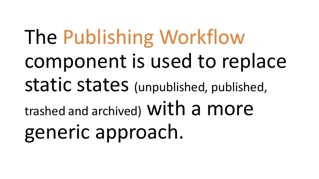 The Publishing Workflow component is used to replace static states (unpublished, published, trashed and archived) with a m...