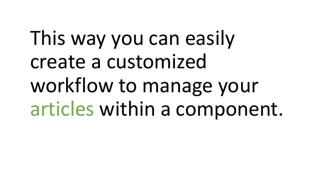 This way you can easily create a customized workflow to manage your articles within a component.