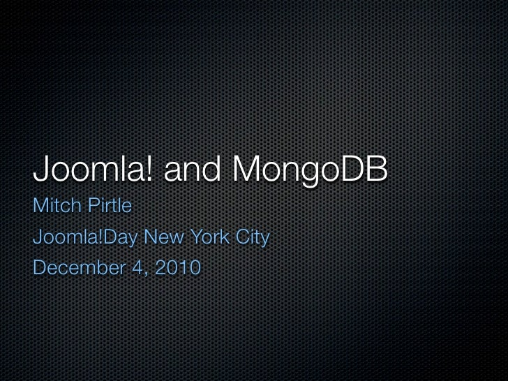 Joomla! and MongoDBMitch PirtleJoomla!Day New York CityDecember 4, 2010