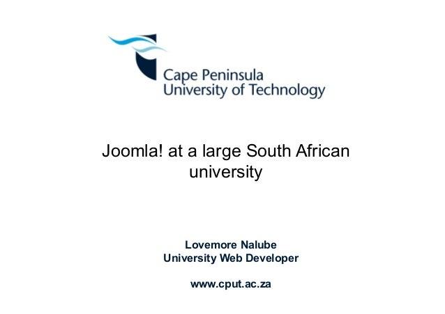 Joomla! at a large South African university  Lovemore Nalube University Web Developer www.cput.ac.za