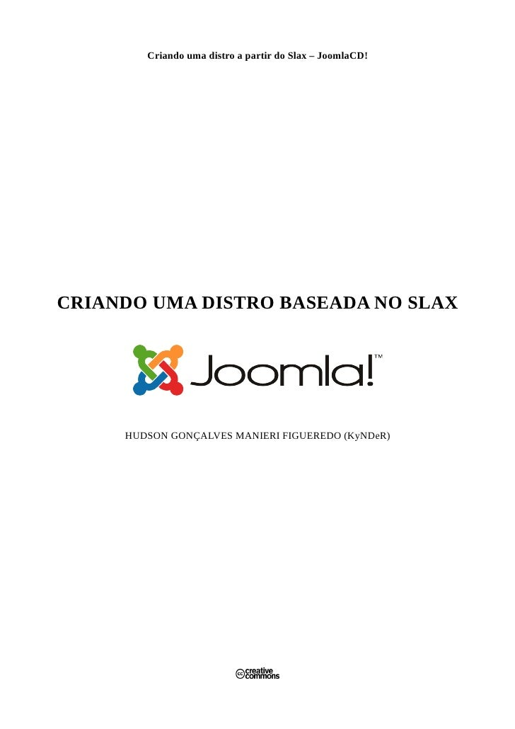 Criando uma distro a partir do Slax – JoomlaCD!     CRIANDO UMA DISTRO BASEADA NO SLAX          HUDSON GONÇALVES MANIERI F...