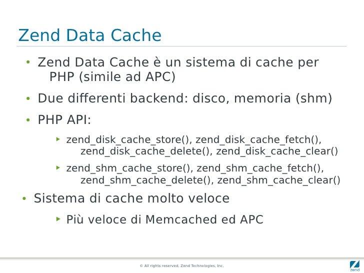 Zend Data Cache ●   Zend Data Cache è un sistema di cache per      PHP (simile ad APC) ●   Due differenti backend: disco, ...