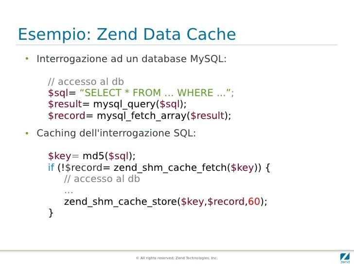 """Esempio: Zend Data Cache ●   Interrogazione ad un database MySQL:        // accesso al db       $sql= """"SELECT * FROM … WHE..."""