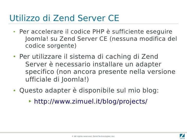 Utilizzo di Zend Server CE ●     Per accelerare il codice PHP è sufficiente eseguire       Joomla! su Zend Server CE (ness...