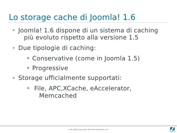 Lo storage cache di Joomla! 1.6 ●   Joomla! 1.6 dispone di un sistema di caching       più evoluto rispetto alla versione ...