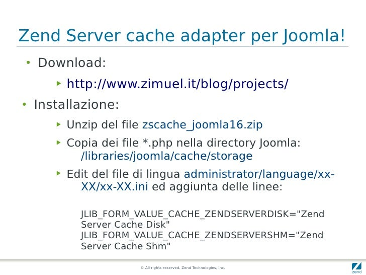 Zend Server cache adapter per Joomla! ●   Download:        ▶   http://www.zimuel.it/blog/projects/ ●   Installazione:     ...