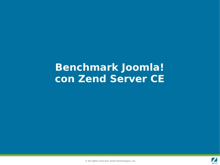 Benchmark Joomla! con Zend Server CE         © All rights reserved. Zend Technologies, Inc.