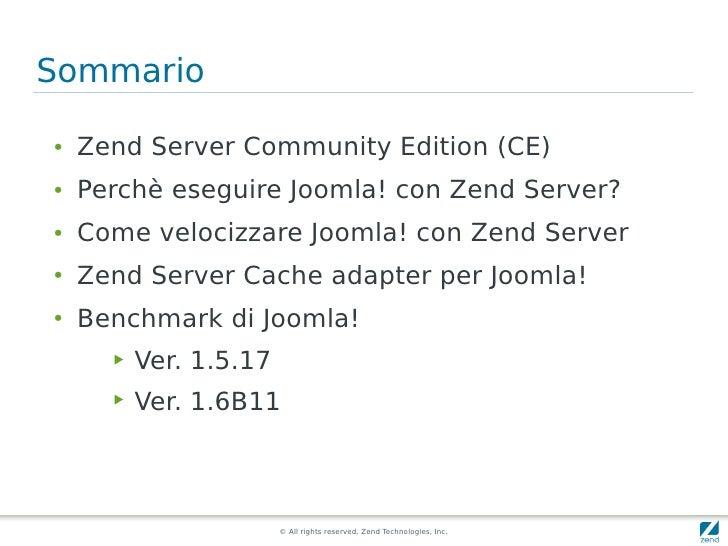 Sommario  ●   Zend Server Community Edition (CE) ●   Perchè eseguire Joomla! con Zend Server? ●   Come velocizzare Joomla!...