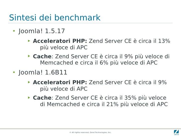 Sintesi dei benchmark ●   Joomla! 1.5.17       ▶   Acceleratori PHP: Zend Server CE è circa il 13%             più veloce ...