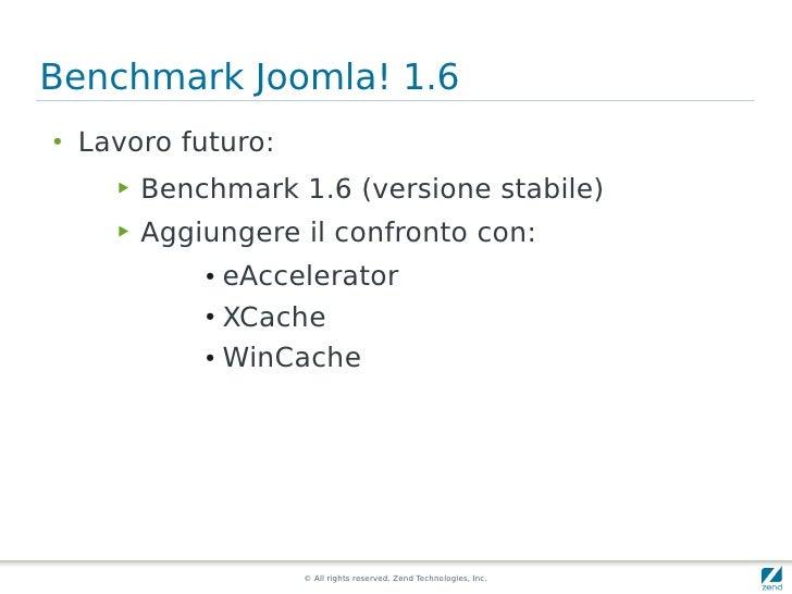 Benchmark Joomla! 1.6 ●   Lavoro futuro:       ▶   Benchmark 1.6 (versione stabile)       ▶   Aggiungere il confronto con:...