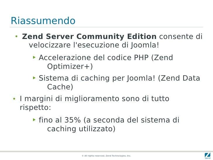 Riassumendo ●   Zend Server Community Edition consente di      velocizzare l'esecuzione di Joomla!        ▶   Accelerazion...