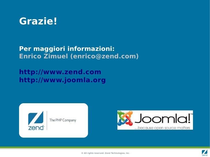Grazie!  Per maggiori informazioni: Enrico Zimuel (enrico@zend.com)  http://www.zend.com http://www.joomla.org            ...