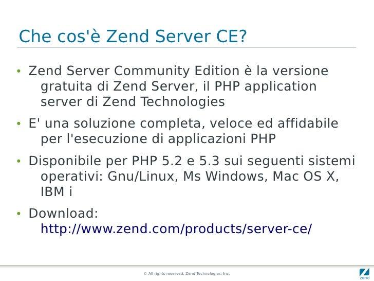 Che cos'è Zend Server CE? ●   Zend Server Community Edition è la versione      gratuita di Zend Server, il PHP application...