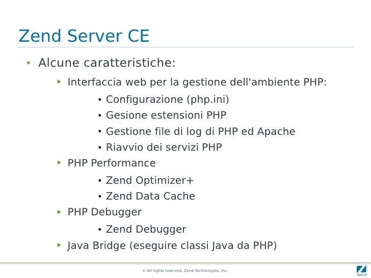 Zend Server CE ●   Alcune caratteristiche:        ▶   Interfaccia web per la gestione dell'ambiente PHP:                 ●...