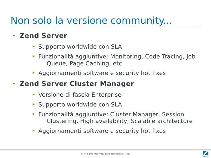 Non solo la versione community... ●   Zend Server        ▶   Supporto worldwide con SLA        ▶   Funzionalità aggiuntive...
