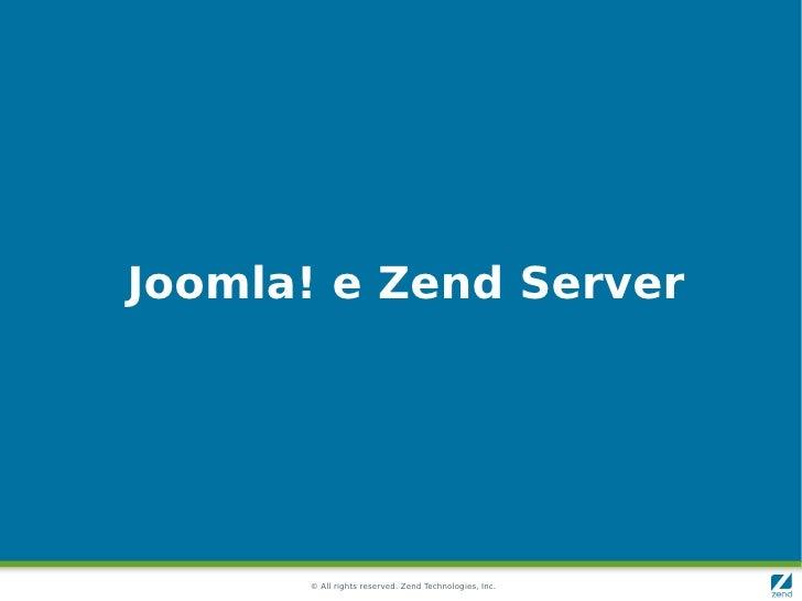 Joomla! e Zend Server           © All rights reserved. Zend Technologies, Inc.