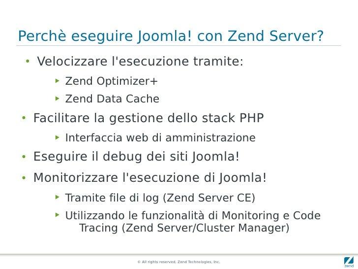 Perchè eseguire Joomla! con Zend Server?  ●   Velocizzare l'esecuzione tramite:         ▶   Zend Optimizer+         ▶   Ze...
