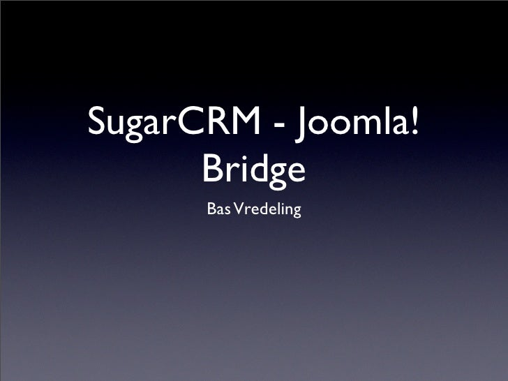 SugarCRM - Joomla!       Bridge       Bas Vredeling