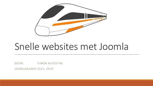 Snelle websites met Joomla DOOR: SIMON KLOOSTRA JOOMLADAGEN 2015, ZEIST