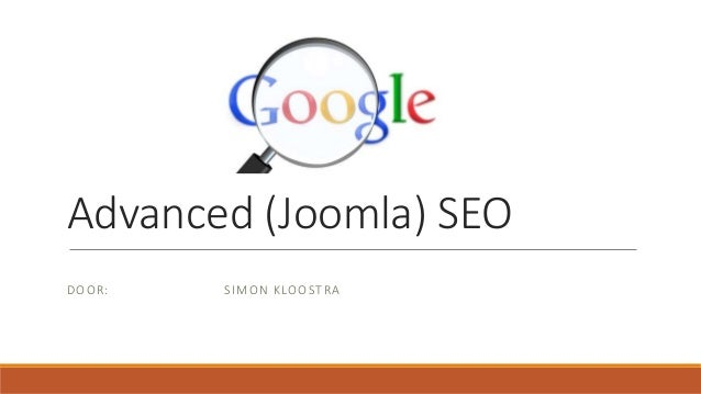 Advanced (Joomla) SEO DOOR: SIMON KLOOSTRA