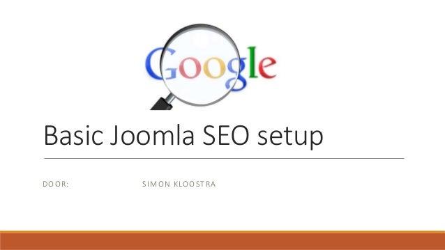 Basic Joomla SEO setup DOOR: SIMON KLOOSTRA