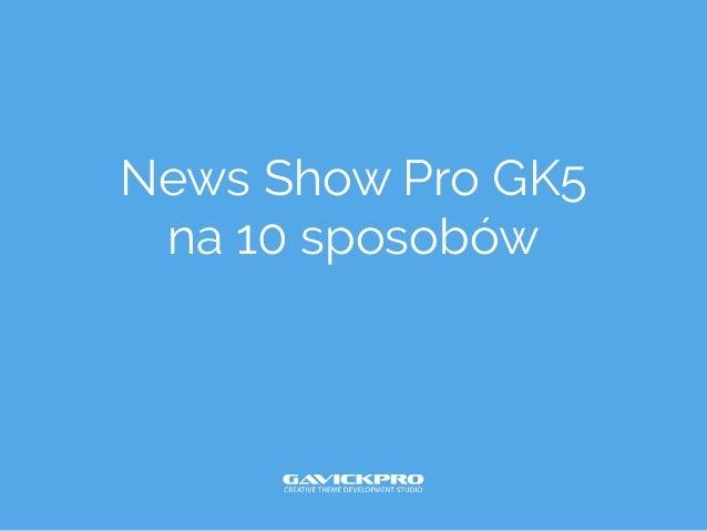 News Show Pro GK5 na 10 sposobów
