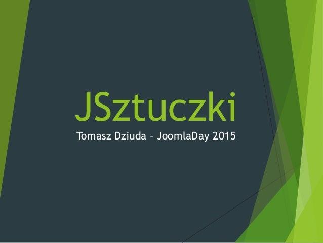 JSztuczkiTomasz Dziuda – JoomlaDay 2015