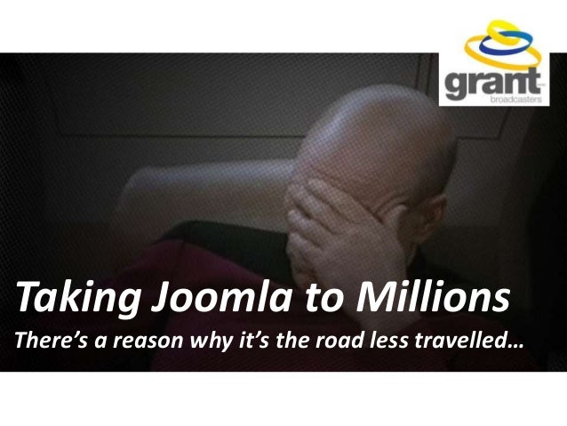 Taking Joomla to Millions There's a reason why it's the road less travelled…