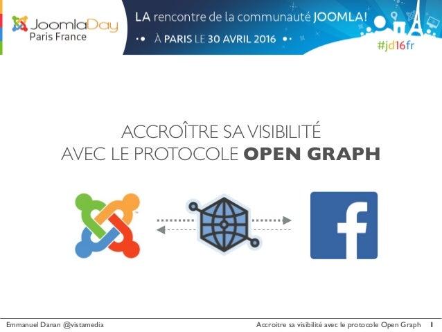 Emmanuel Danan @vistamedia Accroitre sa visibilité avec le protocole Open Graph ACCROÎTRE SAVISIBILITÉ AVEC LE PROTOCOLE O...