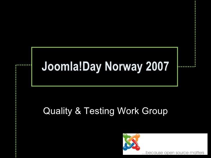 Joomla!Day Norway 2007 Quality & Testing Work Group