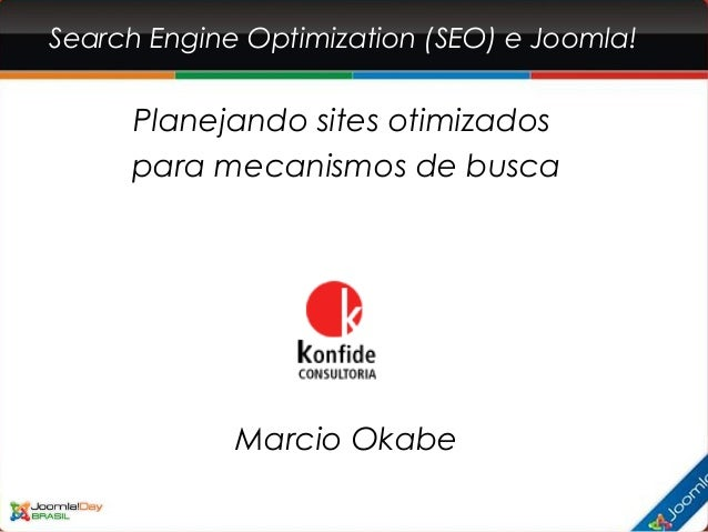Search Engine Optimization (SEO) e Joomla!Planejando sites otimizadospara mecanismos de buscaMarcio Okabe