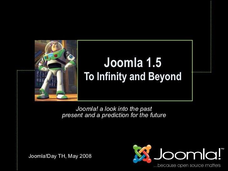 Joomla 1.5                     To Infinity and Beyond                              Text                     Joomla! a look...