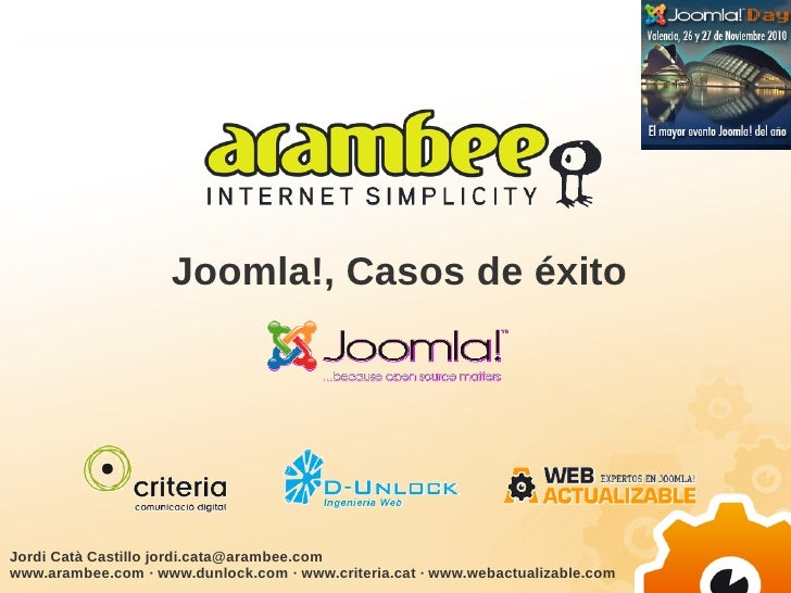 Joomla!, Casos de éxitoJordi Catà Castillo jordi.cata@arambee.comwww.arambee.com · www.dunlock.com · www.criteria.cat · ww...