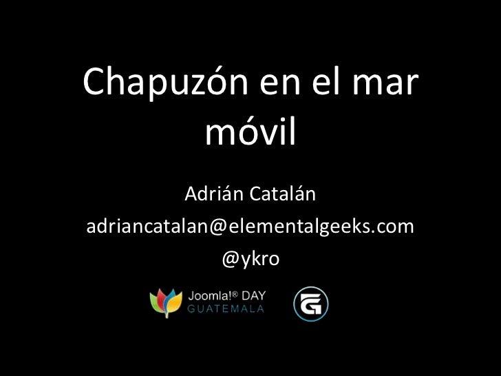 Chapuzón en el mar      móvil           Adrián Catalánadriancatalan@elementalgeeks.com               @ykro