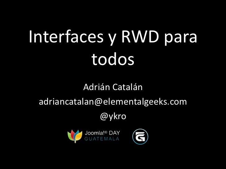 Interfaces y RWD para        todos            Adrián Catalán adriancatalan@elementalgeeks.com                @ykro