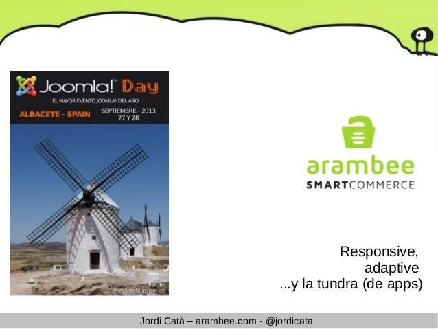 Jordi Catà – arambee.com - @jordicata Responsive, adaptive ...y la tundra (de apps)