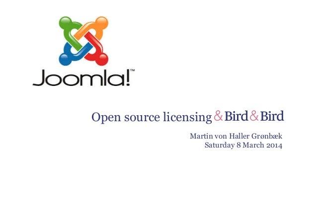 Open source licensing Martin von Haller Grønbæk Saturday 8 March 2014