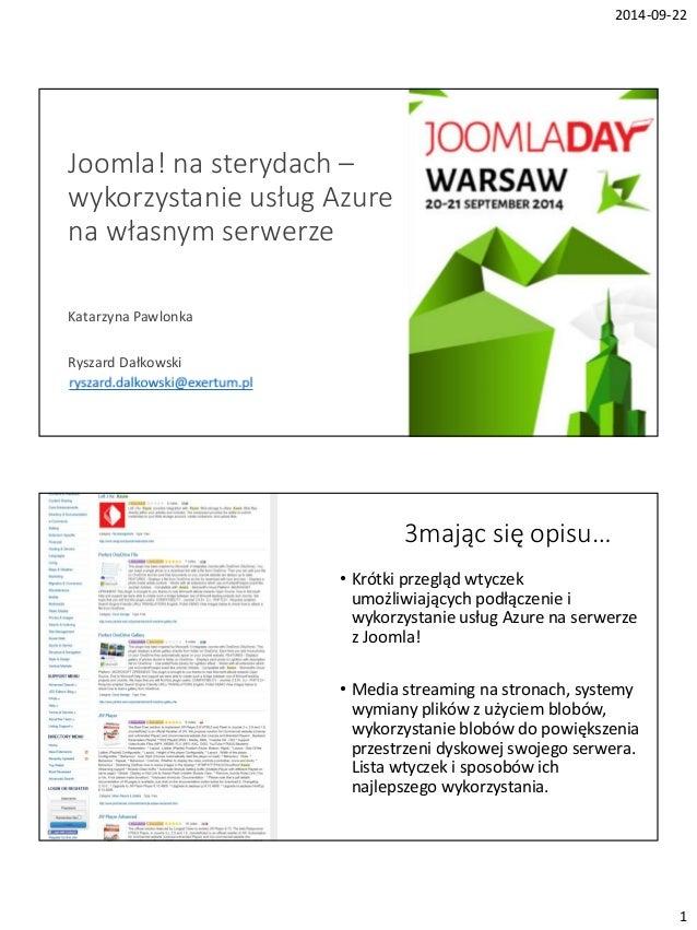 2014-09-22  1  Joomla! na sterydach –  wykorzystanie usług Azure  na własnym serwerze  Katarzyna Pawlonka  Ryszard Dałkows...