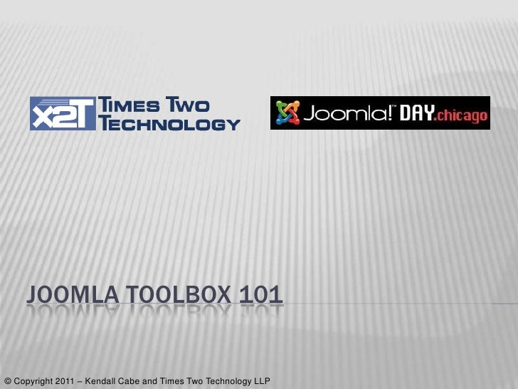 Joomla Toolbox 101<br />© Copyright 2011 – Kendall Cabe and Times Two Technology LLP<br />