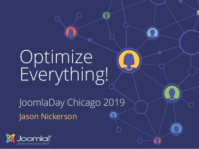 Optimize Everything! JoomlaDay Chicago 2019 Jason Nickerson
