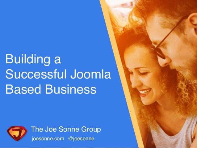 @joesonnejoesonne.com The Joe Sonne Group Building a Successful Joomla Based Business