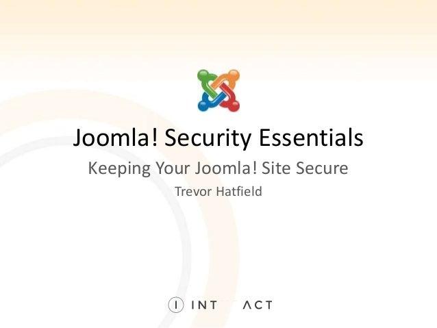 Joomla! Security Essentials Keeping Your Joomla! Site Secure Trevor Hatfield