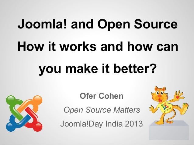 Joomla! and Open SourceHow it works and how can   you make it better?          Ofer Cohen      Open Source Matters      Jo...