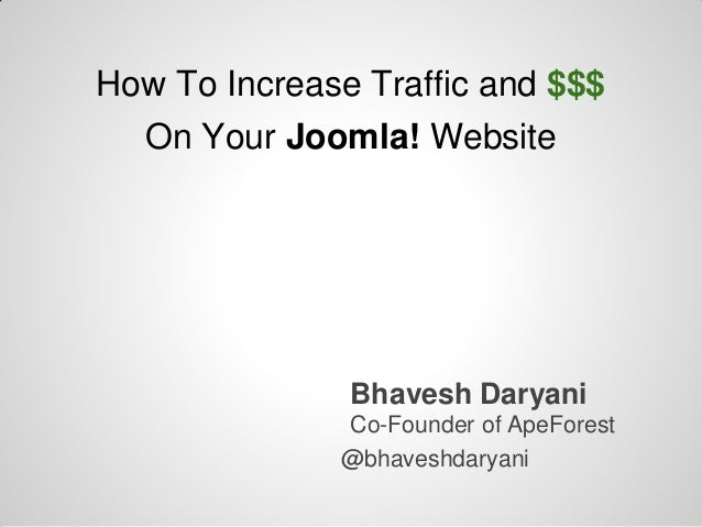 How To Increase Traffic and $$$  On Your Joomla! Website               Bhavesh Daryani              Co-Founder of ApeFores...