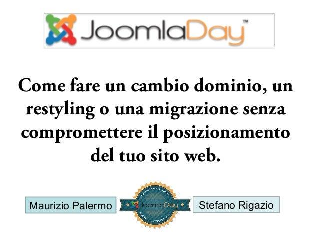 Come fare un cambio dominio, un restyling o una migrazione senza compromettere il posizionamento del tuo sito web. Maurizi...