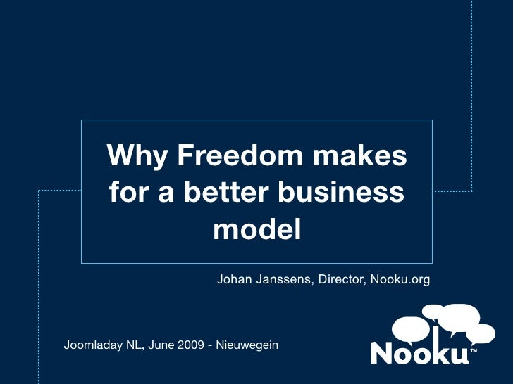 Why Freedom makes        for a better business                model                          Johan Janssens, Director, Noo...