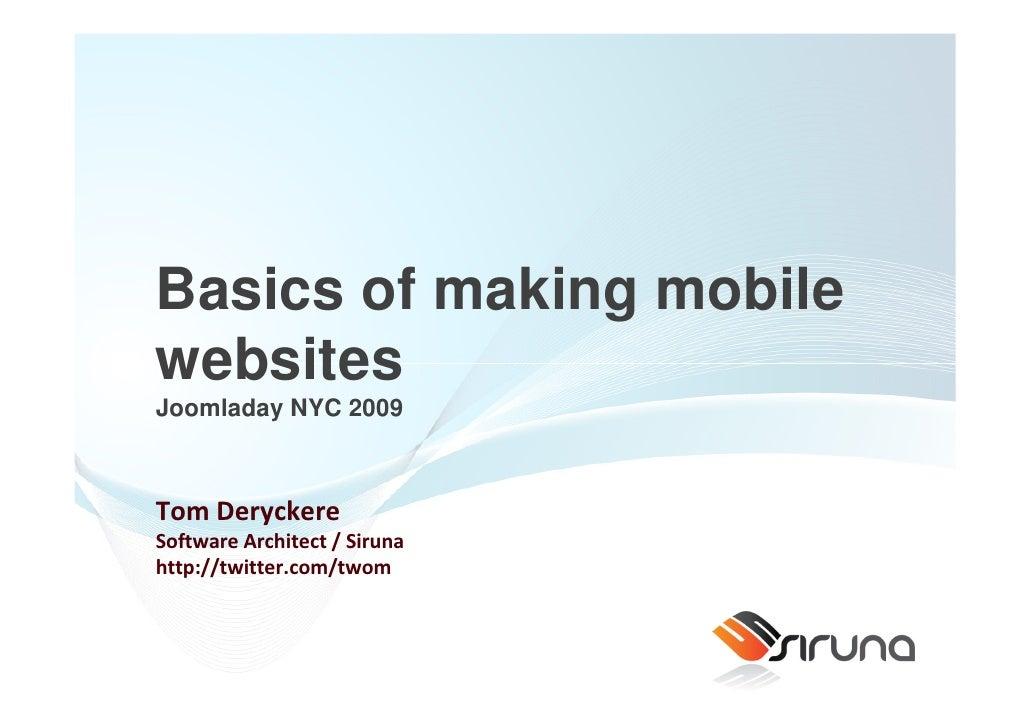 Basics of making mobile websites Joomladay NYC 2009    Tom Deryckere Software Architect / Siruna http://twitter.com/twom