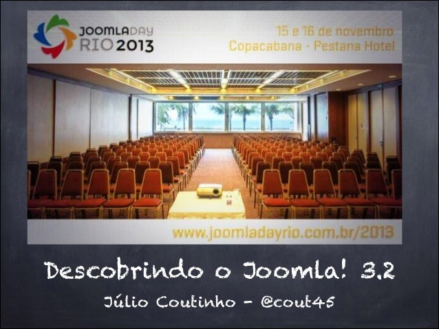 Descobrindo o Joomla! 3.2 Júlio Coutinho - @cout45