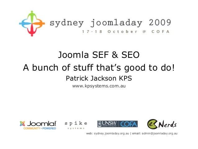 Joomla SEF & SEOA bunch of stuff that's good to do!         Patrick Jackson KPS           www.kpsystems.com.au            ...